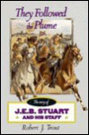 They Followed The Plume: The Story Of J. E. B. Stuart And His Staff - Robert J. Trout