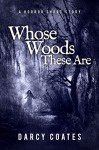 Whose Woods These Are: A Horror Short Story - Darcy Coates