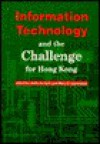 Information Technology and the Challenge for Hong Kong: Their Early Development and Learning - Janice Burn, Maris Martinsons, Maris Burns