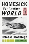 Homesick for Another World: Stories - Ottessa Moshfegh
