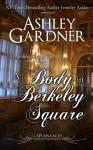 A Body in Berkeley Square - Ashley Gardner, Jennifer Ashley