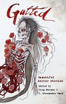 Gutted: Beautiful Horror Stories - Clive Barker, Neil Gaiman, Ramsey Campbell, Kevin Lucia, Mercedes M. Yardley, Paul Tremblay, Damien Angelica Walters, Richard Thomas, Doug Murano, D. Alexander Ward