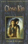 Close Kin: The Hollow Kingdom Trilogy - Clare B. Dunkle