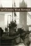 50 Classic War Novels - Alan E. Nourse, H. Rider Haggard, Anthony Trollope, Upton Sinclair