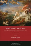 Something Indecent: Poems Recommended by Eastern European Poets - Valzhyna Mort