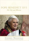 Pope Benedict XVI: His Life and Mission - Stephen Mansfield