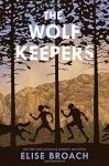 The Wolf Keepers - Elise Broach, Alice Ratterree