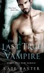 The Last True Vampire (Last True Vampire series) - Kate Baxter