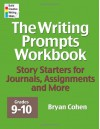 The Writing Prompts Workbook, Grades 9-10: Story Starters for Journals, Assignments and More - Bryan Cohen