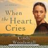 When The Heart Cries (Audio) - Cindy Woodsmall, Jill Shellabarger
