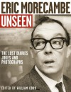 Eric Morecambe Unseen: The Lost Diaries, Jokes and Photographs - William Cook