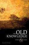 The Old Knowledge and Other Strange Tales - Rosalie Parker