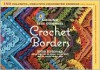 Around the Corner Crochet Borders: 150 Colorful, Creative Crocheted Edgings with Charts and Instructions for Turning the Corner Perfectly Every Time - Edie Eckman