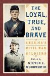 The Loyal, True, and Brave: America's Civil War Soldiers - Steven E. Woodworth, Woodworth, Steve E. Woodworth, Steve E.