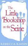 The Little Bookshop on the Seine (Once in a Lifetime: The Little Paris Collection - Book 1) (The Bookshop series) - Rebecca Raisin