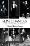 Slim Chances and Unscheduled Appearances. by Edward Petherbridge - Edward Petherbridge