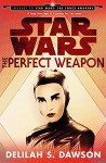 Star Wars: The Perfect Weapon - Delilah S. Dawson