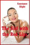 The Girl with the Red Lips The Wife's Obsession An Explicit Erotica Story: An Explicit Erotica Story - Constance Slight
