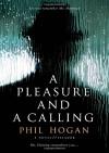 A Pleasure and a Calling: A Novel - Phil Hogan