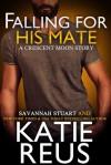 Falling For His Mate (Crescent Moon Series Book 6) - Katie Reus, Savannah Stuart