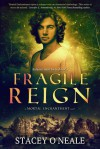 Fragile Reign - Stacey O'Neale