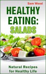 Healthy Eating: Salads: Clean Eating Recipes: Natural Recipes for Healthy Life (Clean Eating Cookbook: Healthy Recipes Book) - Sam Wood