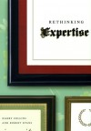 Rethinking Expertise - Harry M. Collins, Robert Evans