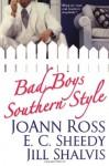 Bad Boys Southern Style - E.C. Sheedy, JoAnn Ross, Jill Shalvis