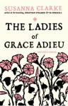 The Ladies of Grace Adieu and other stories - Susanna Clarke
