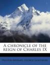 A Chronicle of the Reign of Charles IX - Prosper Mérimée, George Saintsbury