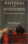 Patterns of Intention: On the Historical Explanation of Pictures - Michael Baxandall