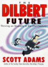 The Dilbert Future: Thriving on Stupidity in the 21st Century - Scott Adams