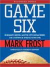 Game Six: Cincinnati, Boston, and the 1975 World Series: The Triumph of America's Pastime (MP3 Book) - Mark Frost, Inc. ?2009 Good Comma Ink, Andrew Garman