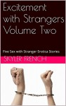 Excitement with Strangers Volume Two: Five Sex with Stranger Erotica Stories - Skyler French, Sandra Strike, Andi Allyn