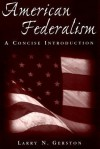 American Federalism: A Concise Introduction - Larry N. Gerston