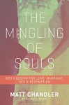 The Mingling of Souls: God's Design for Love, Marriage, Sex, and Redemption - Matt Chandler