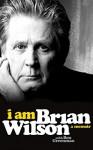 I am Brian Wilson: A Memoir - Brian Wilson, Ben Greenman, Fred Berman