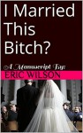 I Married This Bitch? - Eric Wilson