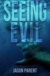 Seeing Evil - Jason Parent