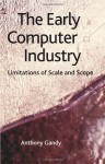 The Early Computer Industry: Limitations of Scale and Scope - Anthony Gandy