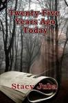 Twenty-Five Years Ago Today - Stacy Juba