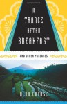 A Trance After Breakfast: And Other Passages - Alan Cheuse
