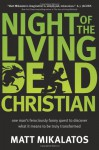 Night of the Living Dead Christian: One Man's Ferociously Funny Quest to Discover What It Means to Be Truly Transformed - Matt Mikalatos