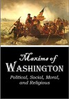 Maxims of Washington: Political, Social, Moral, and Religious (1855) - George Washington