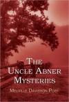 The Uncle Abner Mysteries - Melville Davisson Post