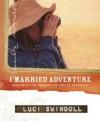 I Married Adventure - Luci Swindoll