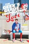 The Geek's Guide to Unrequited Love - Sarvenaz Tash