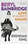 Beryl Bainbridge: Love By All Sorts of Means - A Biography - Brendan King