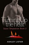 Turning Up the Heat (Sweet Temptation, Book 2) - Ashley Lister