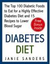 Diabetes: Diabetes Diet: The Top 100 Diabetic Foods to Eat for a Highly Effective Diabetes Diet and 15 Diabetic Recipes to Lower Blood Sugar: Diabetes ... Diet,smart blood sugar,sugar detox Book 4) - Janie Sanders, Diabetic, Diabetic Living